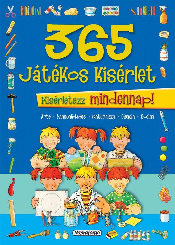 365 JÁTÉKOS KÍSÉRLET - KÍSÉRLETEZZ MINDENNAP!
