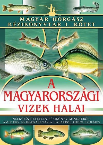 A MAGYARORSZÁGI VIZEK HALAI - MAGYAR HORGÁSZ KÉZIKÖNYVTÁR 1.