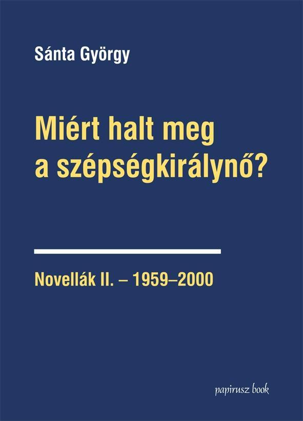 MIÉRT HALT MEG A SZÉPSÉGKIRÁLYNŐ? - NOVELLÁK II. -1959-2000