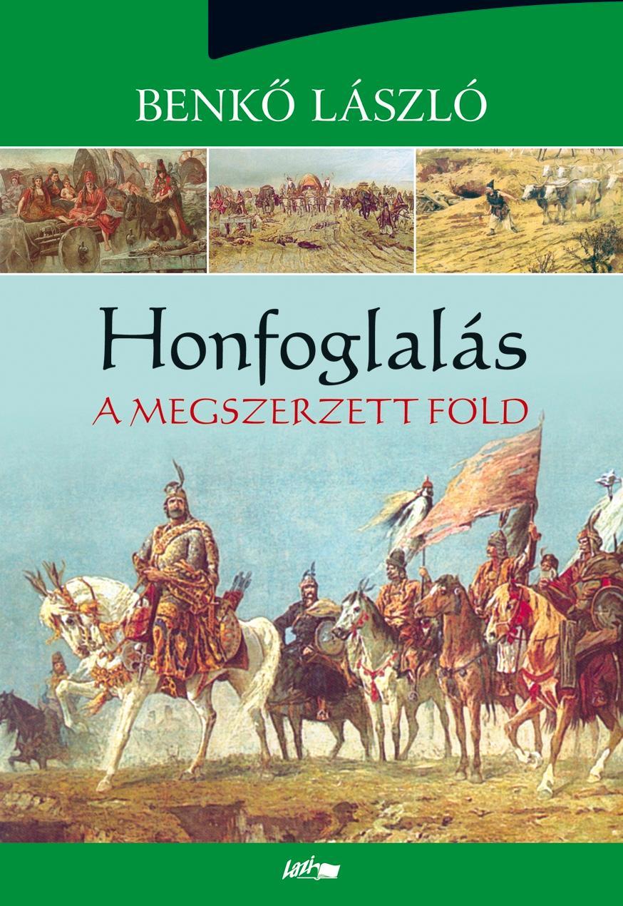 HONFOGLALÁS - A MEGSZERZETT FÖLD