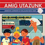 AMÍG UTAZUNK - JÁRMŰVES SZÍNEZŐ ÉS FOGLALKOZTATÓ FÜZET