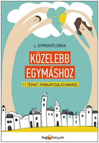 KÖZELEBB EGYMÁSHOZ - 11 TÉVHIT PÁRKAPCSOLATAINKRÓL