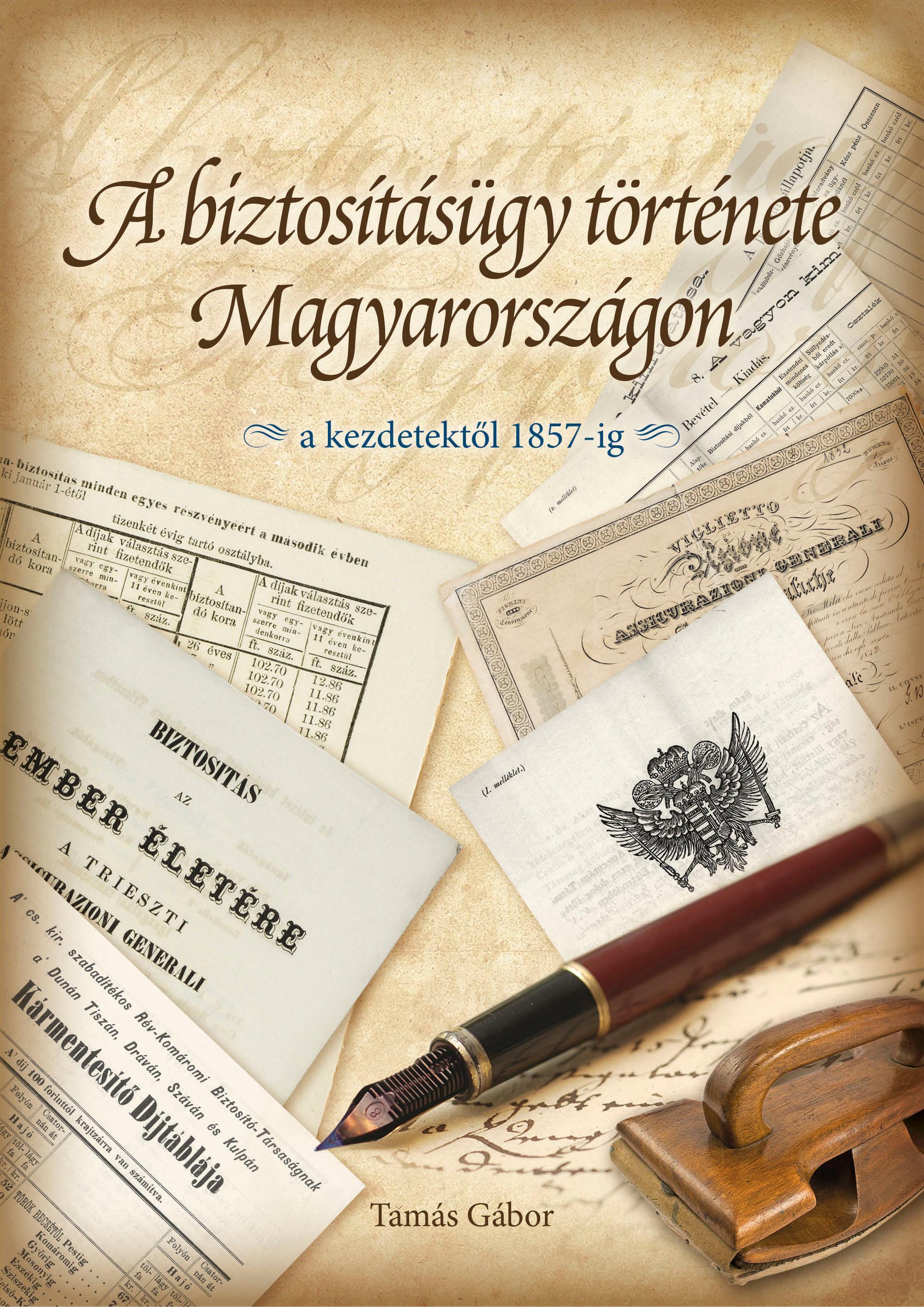 A BIZTOSÍTÁSÜGY TÖRTÉNETE MAGYARORSZÁGON - A KEZDETEKTŐL 1857-IG