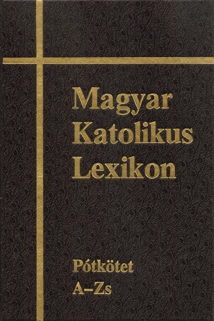 - MAGYAR KATOLIKUS LEXIKON XVI. - PÓTKÖTET A-ZS