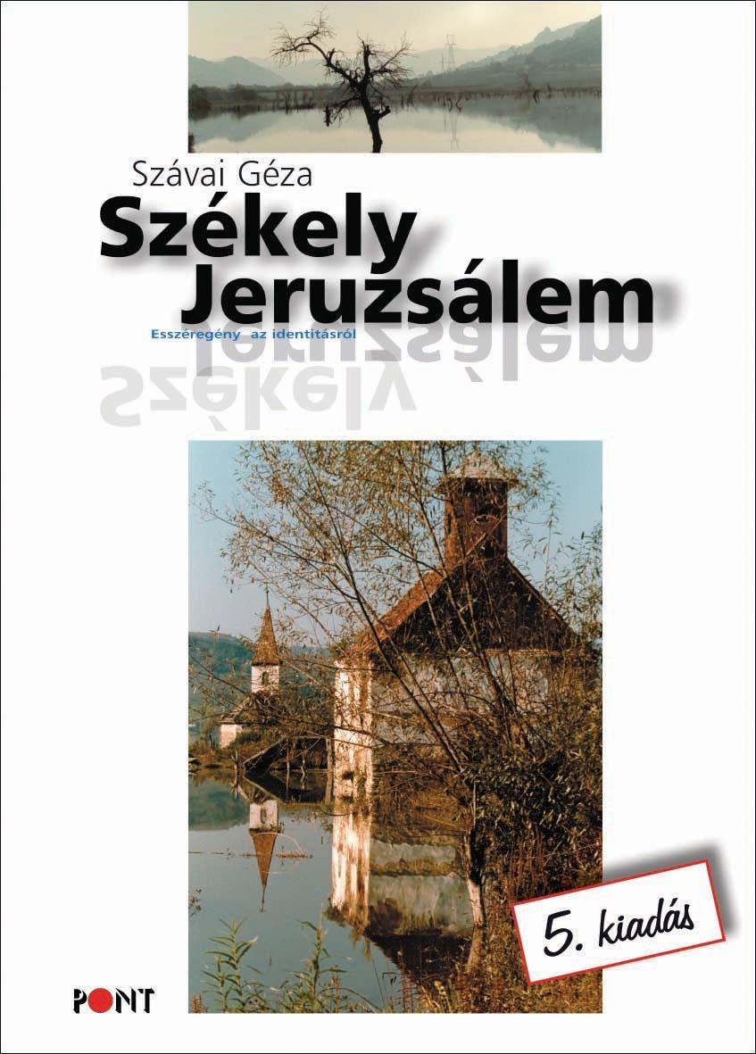 SZÉKELY JERUZSÁLEM - ESSZÉREGÉNY AZ IDENTITÁSRÓL - 5. KIADÁS