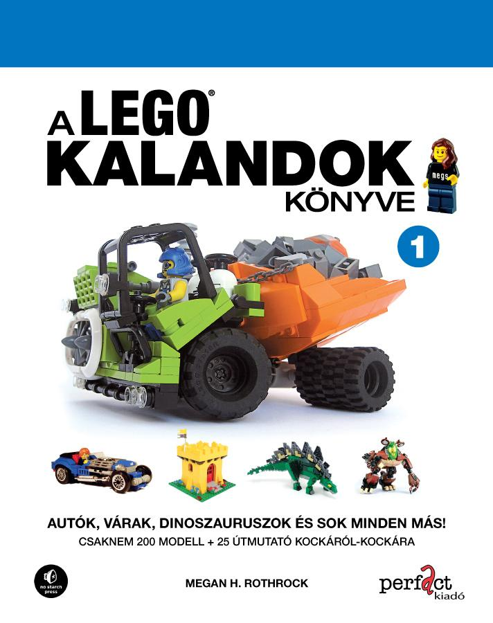 A LEGOKALANDOK KÖNYVE 1.  - AUTÓK, VÁRAK, DINOSZAURUSZOK ÉS SOK MINDEN MÁS!