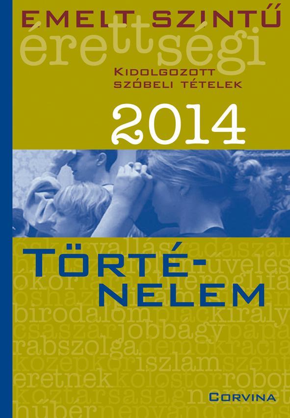 EMELT SZINTÛ ÉRETTSÉGI 2014 - TÖRTÉNELEM - KIDOLG. SZÓBELI T.