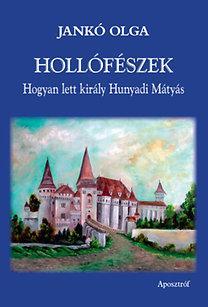 HOLLÓFÉSZEK - HOGYAN LETT KIRÁLY HUNYADI MÁTYÁS
