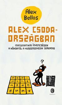 BELLOS, ALEX - ALEX CSODAORSZÁGBAN - MATEMATIKAI ÍNYENCSÉGEK...