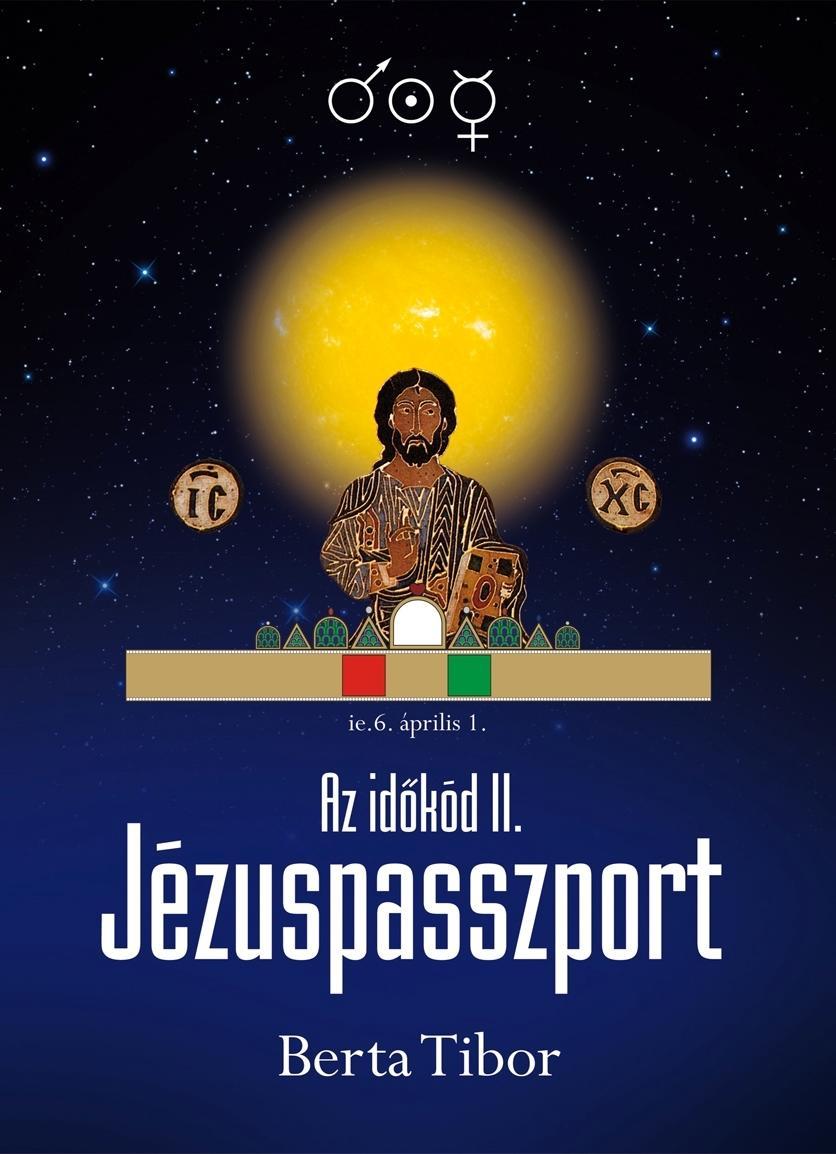 JÉZUSPASSZPORT - AZ IDŐKÓD II.