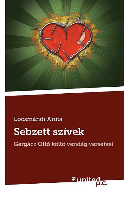 LOCSMÁNDI ANITA - SEBZETT SZÍVEK - GERGÁCZ OTTÓ KÖLTŐ VENDÉG VERSEIVEL