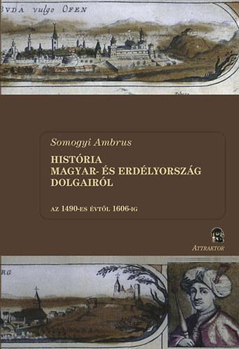 HISTÓRIA MAGYAR- ÉS ERDÉLYORSZÁG DOLGAIRÓL I-II.