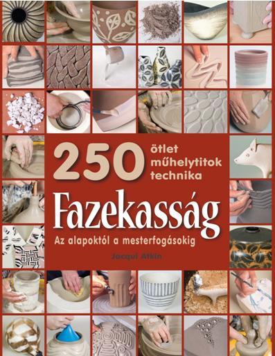 FAZEKASSÁG - 250 ÖTLET, MÛHELYTITKOK, TECHNIKA