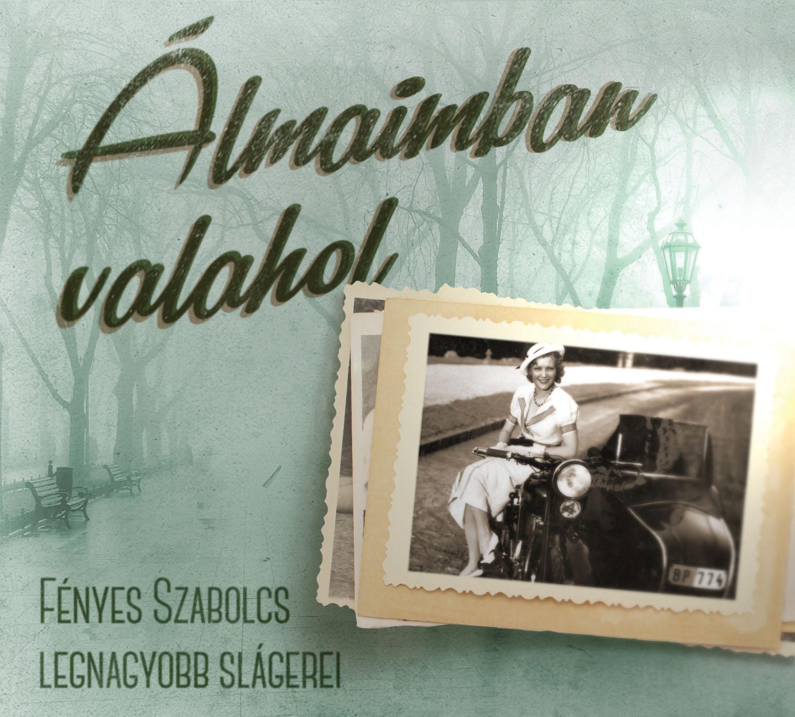 ÁLMAIMBAN VALAHOL - FÉNYES SZABOLCS LEGNAGYOBB SLÁGEREI - CD - (ÚJ)