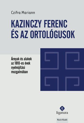 KAZINCZY FERENC ÉS AZ ORTOLÓGUSOK