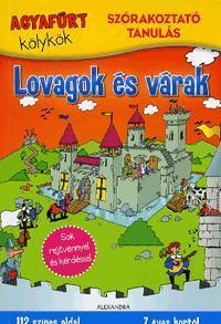 LOVAGOK ÉS VÁRAK - AGYAFÚRT KÖLYKÖK - SZÓRAKOZATÓ TANULÁS