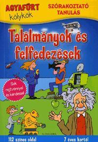 TALÁLMÁNYOK ÉS FELFEDEZÉSEK - AGYAFÚRT KÖLYKÖK - SZÓRAKOZTATÓ TANULÁS