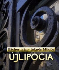 BÄCHER IVÁN - TEKNŐS MIKLÓS - ÚJLIPÓCIA