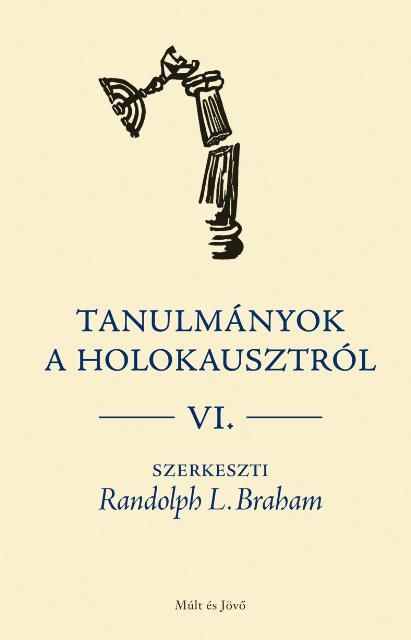 TANULMÁNYOK A HOLOKAUSZTRÓL VI.