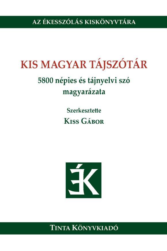 KIS MAGYAR TÁJSZÓTÁR - 5800 NÉPIES ÉS TÁJNYELVI SZÓ MAGYARÁZATA