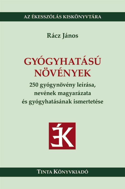 GYÓGYHATÁSÚ NÖVÉNYEK - 250 GYÓGYNÖVÉNY LEÍRÁSA, NEVÉNEK MAGYARÁZATA...