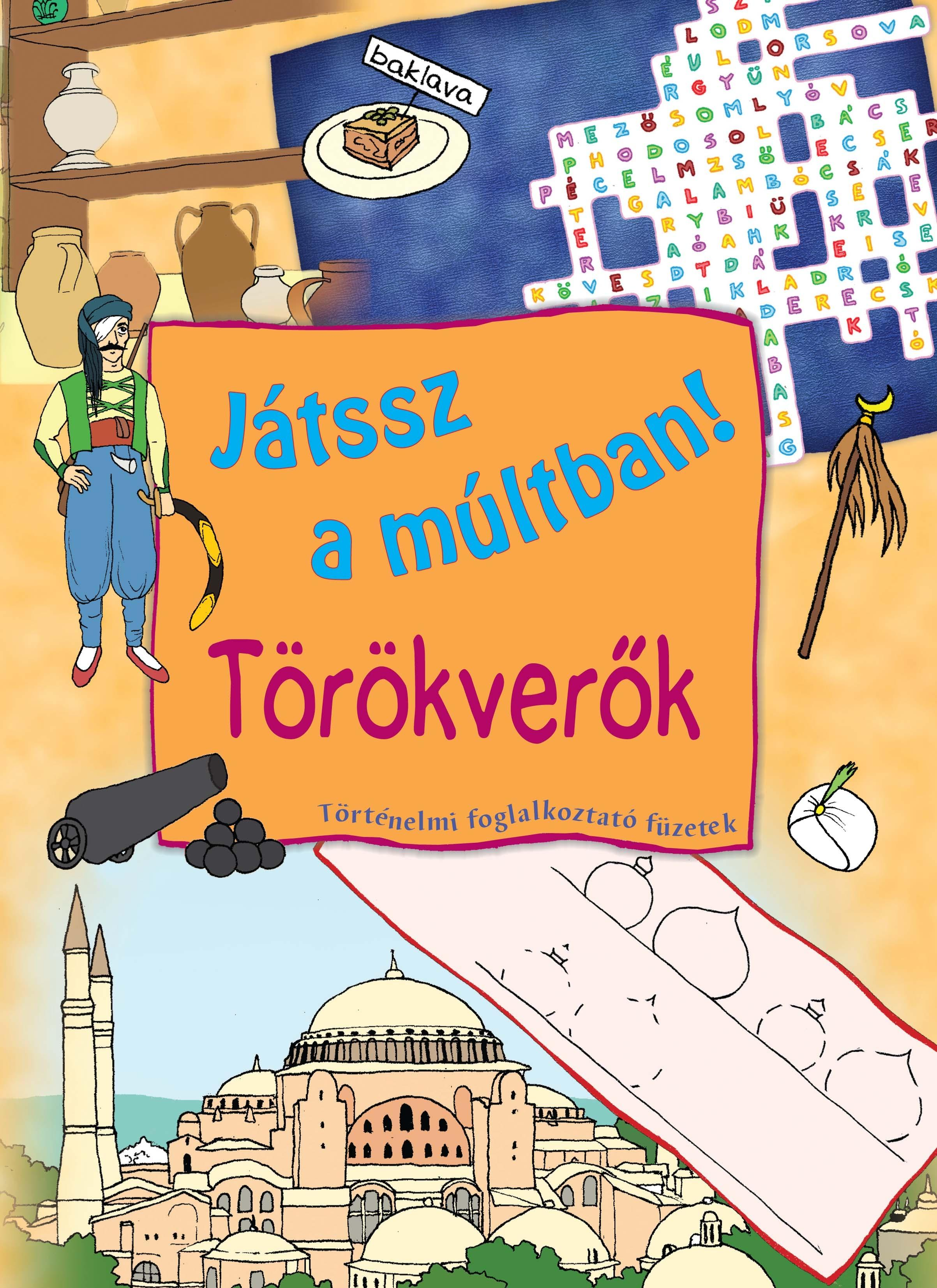 TÖRÖKVERŐK - JÁTSSZ A MÚLTBAN! FOGLALKOZTATÓ