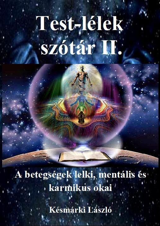 TEST-LÉLEK SZÓTÁR II. - A BETEGSÉGEK LELKI, MENTÁLIS ÉS KARMIKUS OKAI