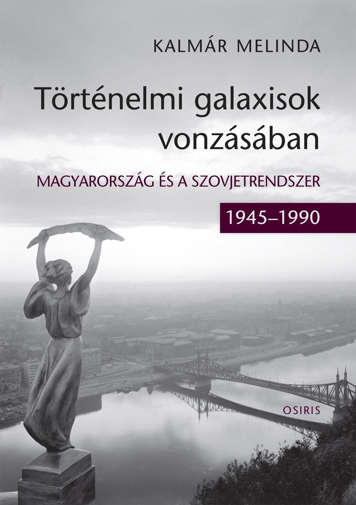 TÖRTÉNELMI GALAXISOK VONZÁSÁBAN - MAGYARORSZÁG ÉS A SZOVJETRENDSZER (1945–1990)