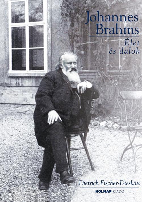 JOHANNES BRAHMS - ÉLET ÉS DALOK