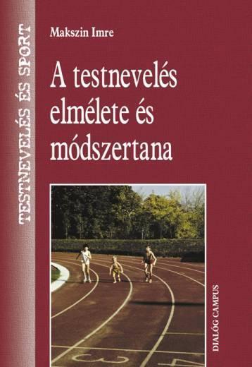 A TESTNEVELÉS ELMÉLETE ÉS MÓDSZERTANA (3., JAVÍTOTT ÉS BÕVÍTETT KIADÁS)