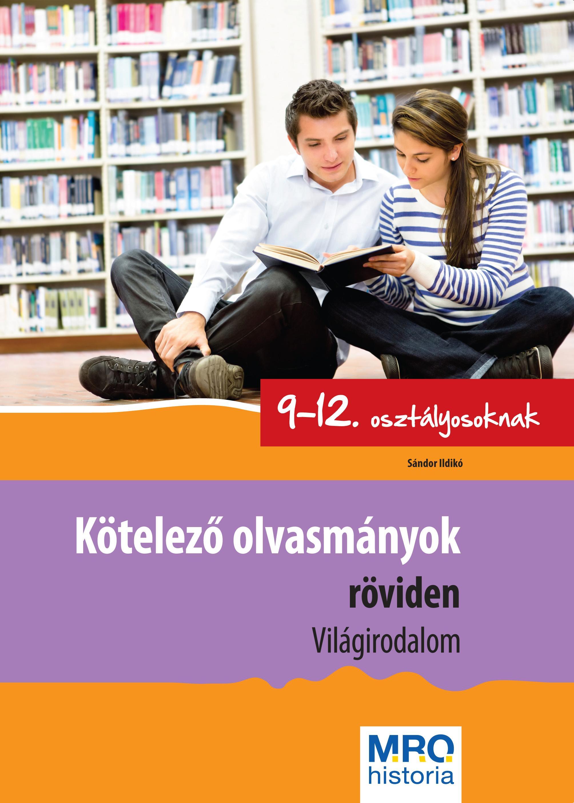 KÖTELEZŐ OLVASMÁNYOK RÖVIDEN 9-12. OSZT. - VILÁGIRODALOM
