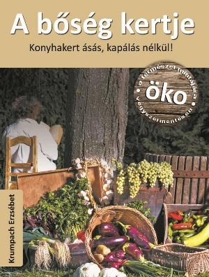 A BŐSÉG KERTJE - KONYHAKERT ÁSÁS, KAPÁLÁS NÉLKÜL!