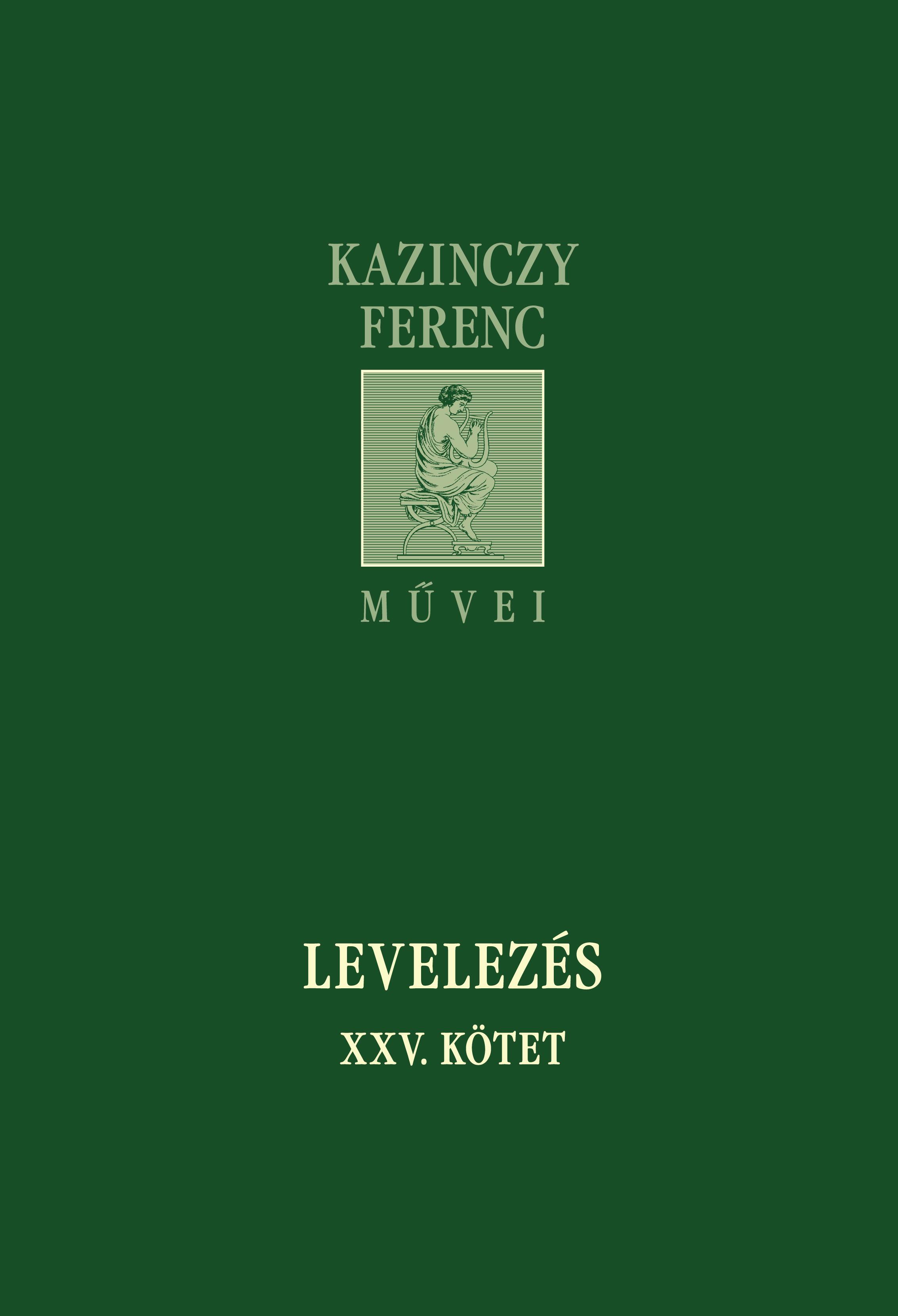 LEVELEZÉS XXV. KÖTET - KAZINCZY FERENC MŰVEI
