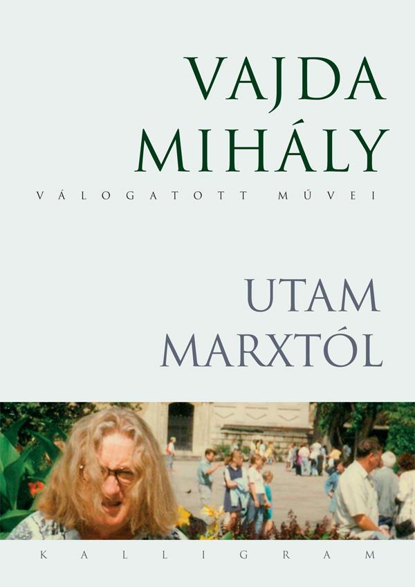 UTAM MARXTÓL - VAJDA MIHÁLY VÁLOGATOTT MŰVEI