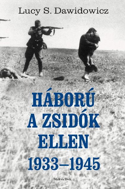 HÁBORÚ A ZSIDÓK ELLEN 1933-1945