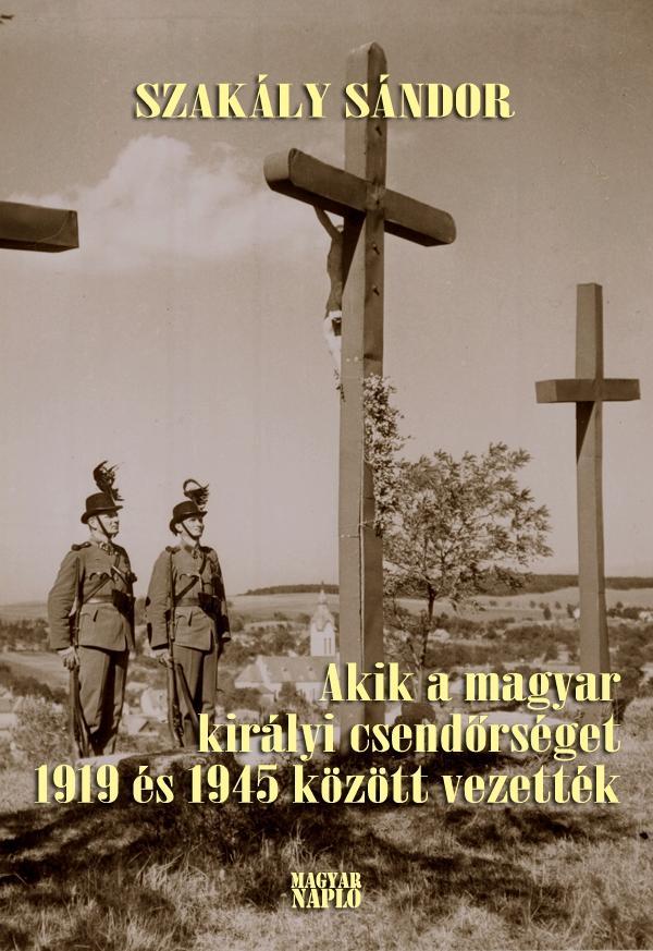 AKIK A MAGYAR KIRÁLYI CSENDŐRSÉGET 1919 ÉS 1945 KÖZÖTT VEZETTÉK (2., BŐVÍTETT K)