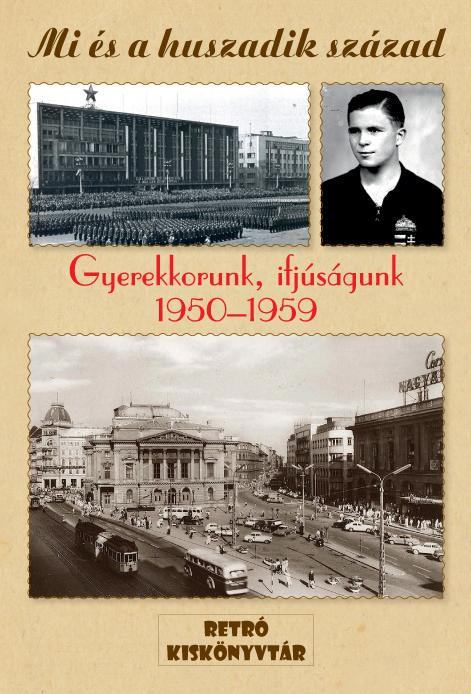 GYEREKKORUNK, IFJÚSÁGUNK 1950-1959 - MI ÉS A HUSZADIK SZÁZAD