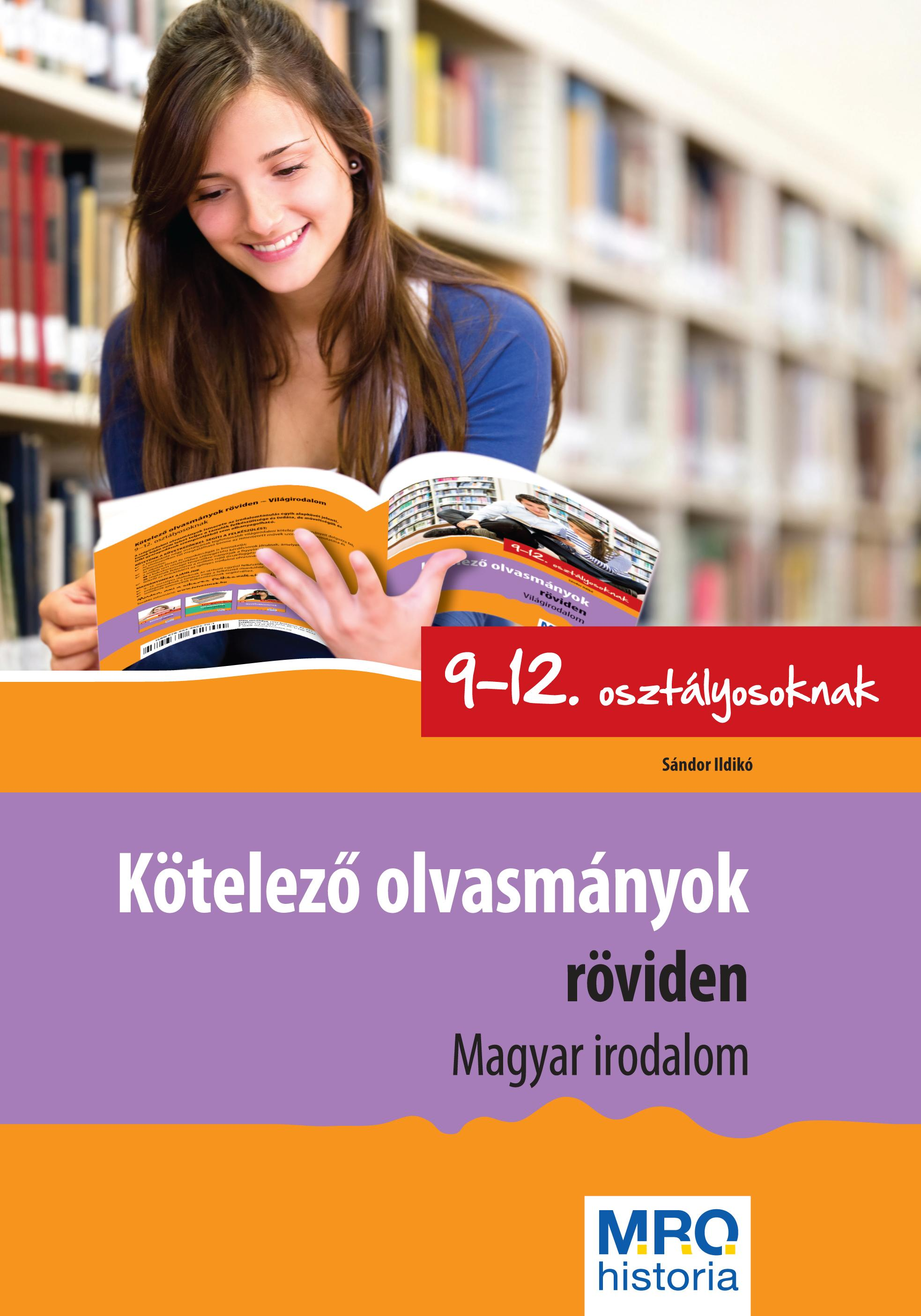 KÖTELEZŐ OLVASMÁNYOK RÖVIDEN 9-12. OSZT. - MAGYAR IRODALOM