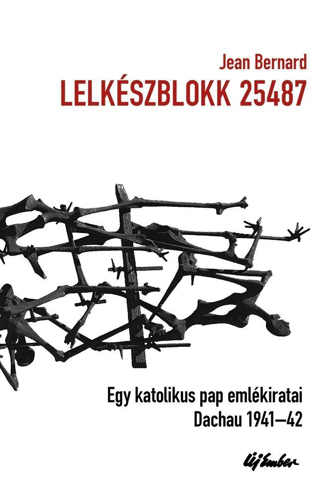 LELKÉSZBLOKK 25487 - EGY KATOLIKUS PAP EMLÉKIRATAI - DACHAU 1941-1942