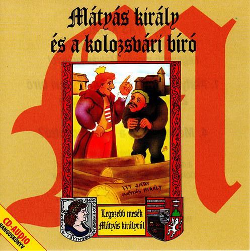 MÁTYÁS KIRÁLY ÉS A KOLOZSVÁRI BÍRÓ - MESE CD -