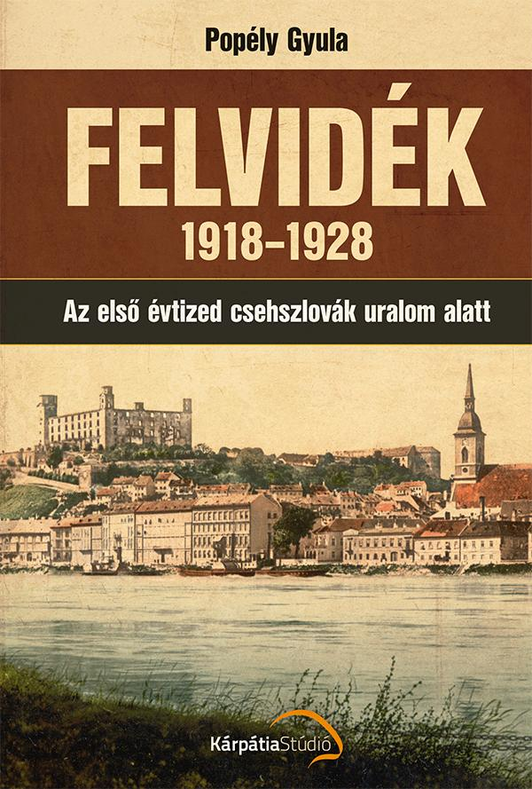 FELVIDÉK 1918-1928 - AZ ELSŐ ÉVTIZED CSEHSZLOVÁK URALOM ALATT
