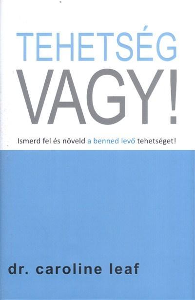 LEAF, CAROLINE  DR. - TEHETSÉG VAGY! - ISMERD FEL ÉS NÖVELD A BENNED LEVŐ TEHETSÉGET!