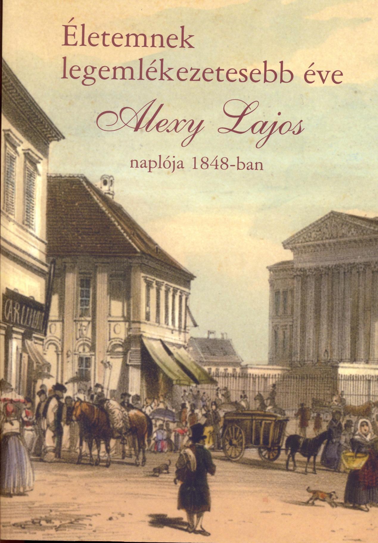 ÉLETEMNEK LEGEMLÉKEZETESEBB ÉVE - ALEXY LAJOS NAPLÓJA 1848-BAN