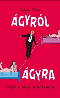 ÁGYRÓL ÁGYRA - SZEX A LELKE MINDENNEK