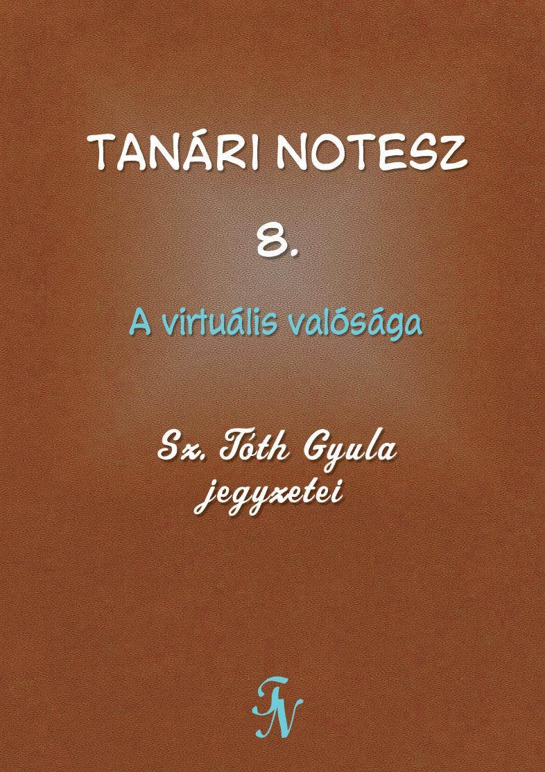 TANÁRI NOTESZ 8. - A VIRTUÁLIS VALÓSÁGA
