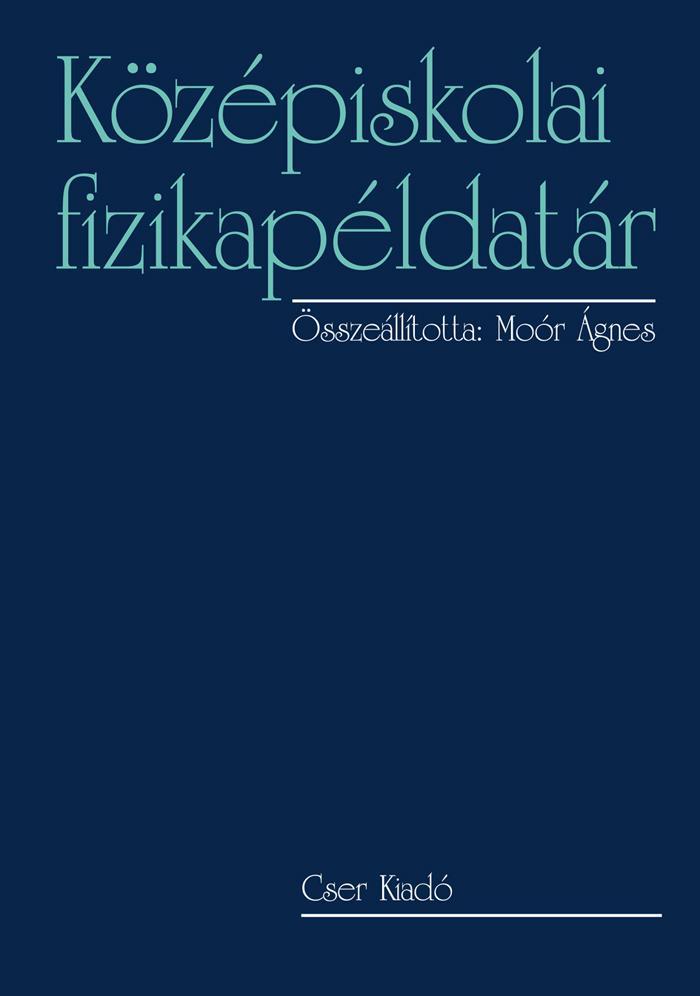 KÖZÉPISKOLAI FIZIKAPÉLDATÁR - FŰZÖTT, ÚJ KIADÁS 2014