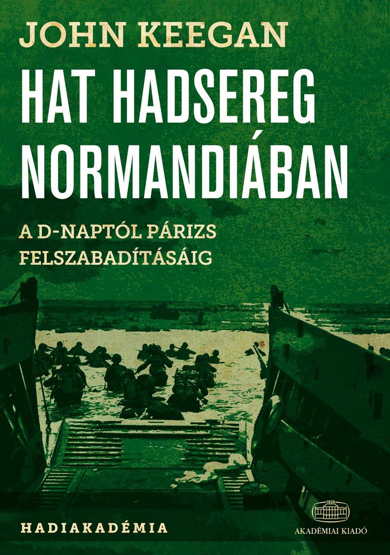 HAT HADSEREG NORMANDIÁBAN - A D-NAPTÓL PÁRIZS FELSZABADÍTÁSÁIG, 1944. JÚNIUS 6.