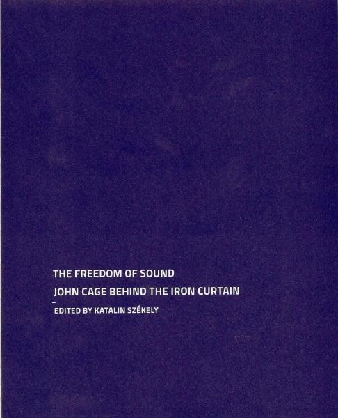 THE FREEDOM OF SOUND - JOHN CAGE BEHIND THE IRON CURTAIN