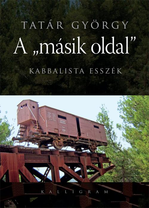 """TATÁR GYÖRGY - A """"MÁSIK OLDAL"""" - KABBALISTA ESSZÉK"""