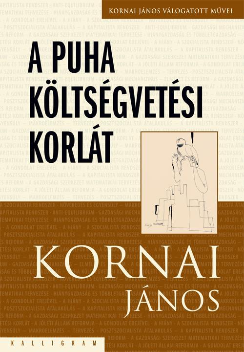 A PUHA KÖLTSÉGVETÉSI KORLÁT - KORNAI JÁNOS VÁLOGATOTT MUNKÁI IV.
